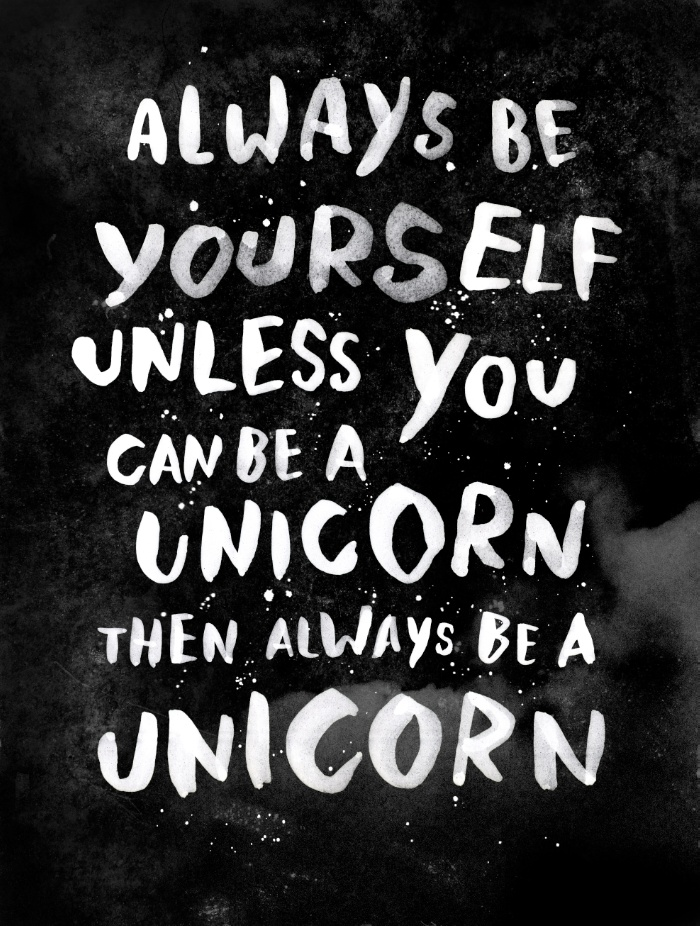 Quote | Always be yourself unless you can be a unicorn, then always be a unicorn