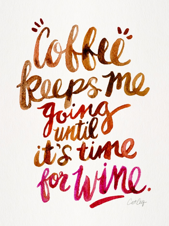 Quote | Coffee keeps me going until it's time for wine.